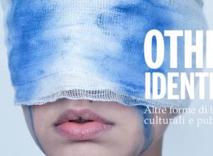 OTHER IDENTITY. Altre forme di identità culturali e pubbliche.